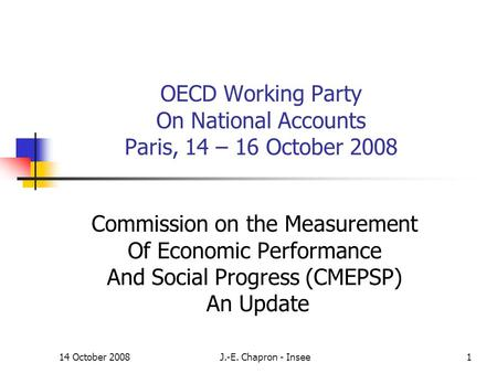14 October 2008J.-E. Chapron - Insee1 OECD Working Party On National Accounts Paris, 14 – 16 October 2008 Commission on the Measurement Of Economic Performance.