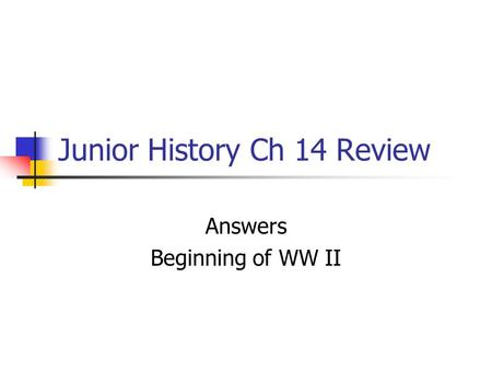 Junior History Ch 14 Review Answers Beginning of WW II.