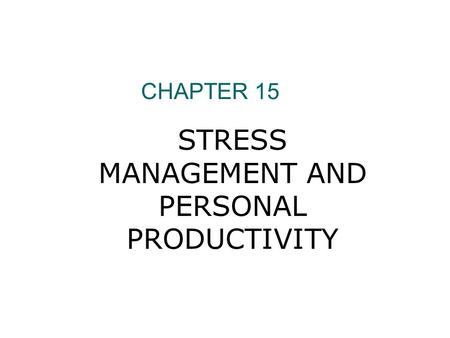 STRESS MANAGEMENT AND PERSONAL PRODUCTIVITY