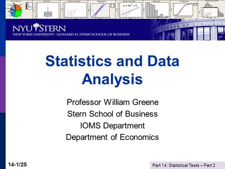 Part 14: Statistical Tests – Part 2 14-1/25 Statistics and Data Analysis Professor William Greene Stern School of Business IOMS Department Department of.