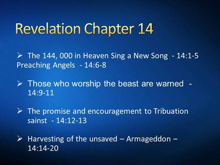  The 144, 000 in Heaven Sing a New Song - 14:1-5 Preaching Angels - 14:6-8  Those who worship the beast are warned - 14:9-11  The promise and encouragement.