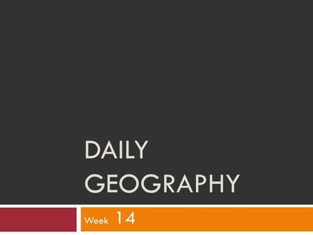 Daily Geography Week 14.