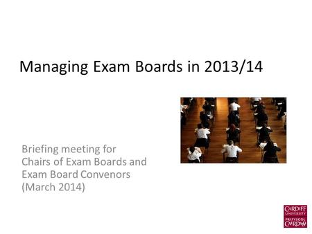 Managing Exam Boards in 2013/14 Briefing meeting for Chairs of Exam Boards and Exam Board Convenors (March 2014)