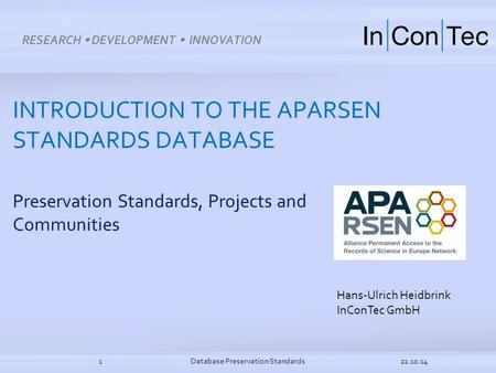 INTRODUCTION TO THE APARSEN STANDARDS DATABASE Preservation Standards, Projects and Communities 22.10.14Database Preservation Standards1 Hans-Ulrich Heidbrink.