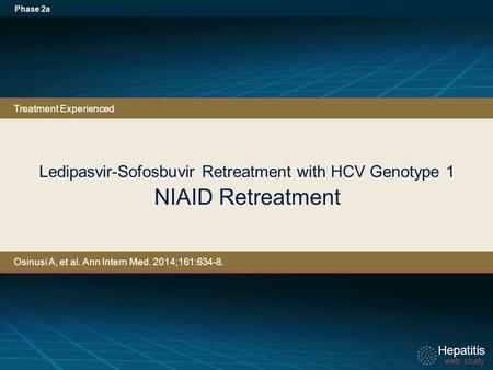 Hepatitis web study Hepatitis web study Ledipasvir-Sofosbuvir Retreatment with HCV Genotype 1 NIAID Retreatment Phase 2a Treatment Experienced Osinusi.