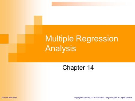 Multiple Regression Analysis Chapter 14 McGraw-Hill/Irwin Copyright © 2012 by The McGraw-Hill Companies, Inc. All rights reserved.