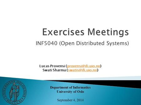 INF5040 (Open Distributed Systems) Lucas Provensi Swati Sharma Department.