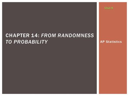 AP Statistics CHAPTER 14: CHAPTER 14: FROM RANDOMNESS TO PROBABILITY Unit 4.