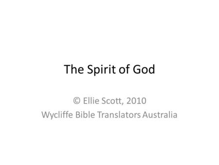 The Spirit of God © Ellie Scott, 2010 Wycliffe Bible Translators Australia.