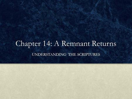 Chapter 14: A Remnant Returns UNDERSTANDING THE SCRIPTURES.