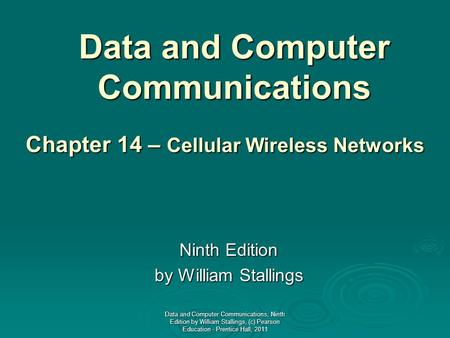Data and Computer Communications Ninth Edition by William Stallings Chapter 14 – Cellular Wireless Networks Data and Computer Communications, Ninth Edition.