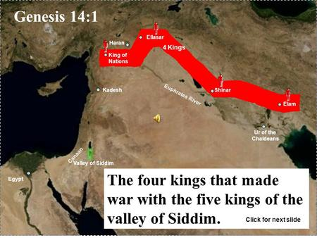 Euphrates River Canaan Haran Egypt Ur of the Chaldeans Shinar Ellasar Elam Kadesh King of Nations Valley of Siddim 4 Kings         Genesis 14:1.