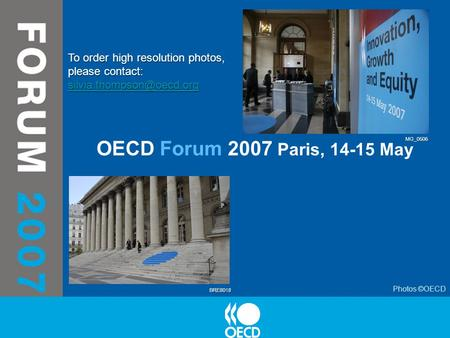 OECD Forum 2007 Paris, 14-15 May Photos ©OECD BRE8018 MG_0506 To order high resolution photos, please contact: