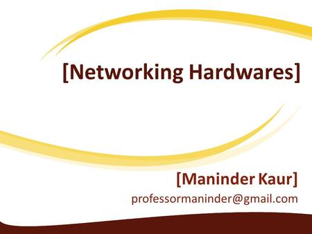 [Networking Hardwares] [Maninder Kaur]