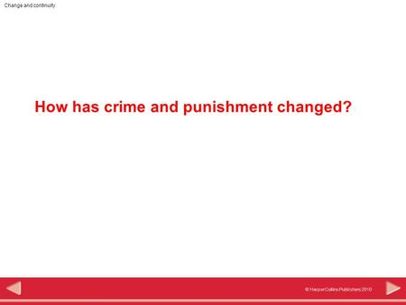 © HarperCollins Publishers 2010 Change and continuity How has crime and punishment changed?