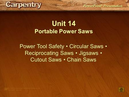 PowerPoint ® Presentation Unit 14 Portable Power Saws Power Tool Safety Circular Saws Reciprocating Saws Jigsaws Cutout Saws Chain Saws.