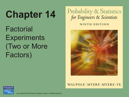 Copyright © 2010 Pearson Addison-Wesley. All rights reserved. Chapter 14 Factorial Experiments (Two or More Factors)