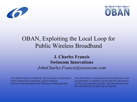 OBAN, Exploiting the Local Loop for Public Wireless Broadband The OBAN project is funded by the European Community's Sixth Framework Programme, project.