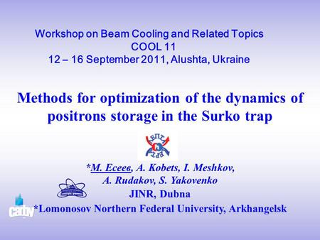 Workshop on Beam Cooling and Related Topics COOL 11 12 – 16 September 2011, Alushta, Ukraine Methods for optimization of the dynamics of positrons storage.