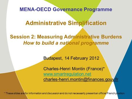 MENA-OECD WG4 Budapest, 14 February 2012 1 MENA-OECD Governance Programme Administrative Simplification Session 2: Measuring Administrative Burdens How.