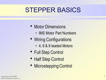 Stepper Basics: Rev.09/04/2002 © 2002 Intelligent Motion Systems, Inc. 1 STEPPER BASICS Motor Dimensions IMS Motor Part Numbers Wiring Configurations 4,