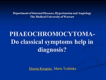 Department of Internal Diseases, Hypertension and Angiology The Medical University of Warsaw PHAEOCHROMOCYTOMA- Do classical symptoms help in diagnosis?