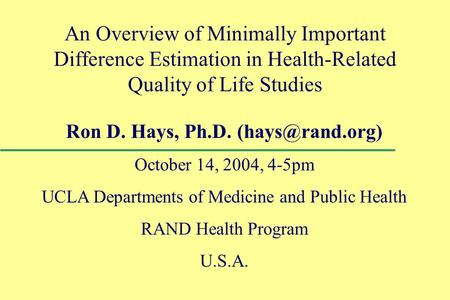 An Overview of Minimally Important Difference Estimation in Health-Related Quality of Life Studies Ron D. Hays, Ph.D. October 14, 2004,
