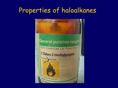 Properties of haloalkanes. Haloalkanes are hydrocarbons with one hydrogen atom (or more) replaced by a halogen atom – a chlorine, bromine or iodine atom.