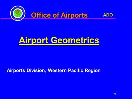 ADO 1 Office of Airports Airport Geometrics Airports Division, Western Pacific Region.