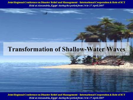 Transformation of Shallow-Water Waves Annual National Symposium on Computational Science and Engineering (ANSCSE11) Held at Phuket, Thailand, March 28-30,