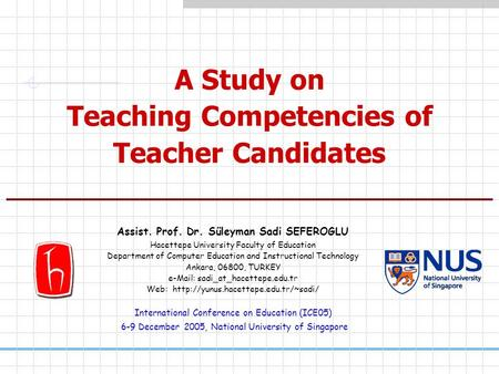 A Study on Teaching Competencies of Teacher Candidates Assist. Prof. Dr. Süleyman Sadi SEFEROGLU Hacettepe University Faculty of Education Department.