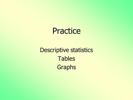 Practice Descriptive statistics Tables Graphs. Birthweights of 60 infants are given below:
