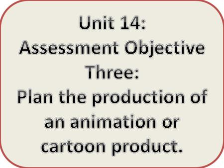 Unit 14 Assessment Objective Three. Unit 14 Assessment Objective Three.