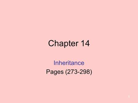 Chapter 14 Inheritance Pages (273-298) 1. Inheritance: ☼ Inheritance and composition are meaningful ways to relate two or more classes. ☼ Inheritance.