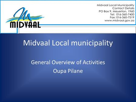 Midvaal Local municipality General Overview of Activities Oupa Pilane.