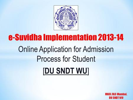 MKCL RLC Mumbai, DU SNDT WU e-Suvidha Implementation 2013-14 Online Application for Admission Process for Student [ DU SNDT WU ]