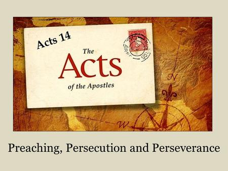 Preaching, Persecution and Perseverance. Paul's First Preaching Journey Acts 13:2-14:28 2.