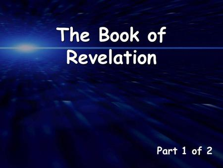 Part 1 of 2 The Book of Revelation. The revelation of Jesus Christ, which God gave him to show to his servants the things that must soon take place. …