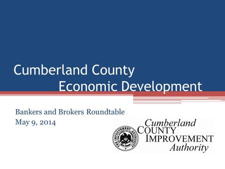 Cumberland County Economic Development Bankers and Brokers Roundtable May 9, 2014.