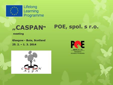 """CASPAN "" meeting Glasgow - Bute, Scotland 25. 2. – 1. 3. 2014 POE, spol. s r.o."