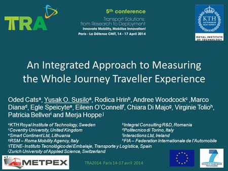 An Integrated Approach to Measuring the Whole Journey Traveller Experience STS N°TRA2014 Paris 14-17 avril 2014 Oded Cats a, Yusak O. Susilo a, Rodica.