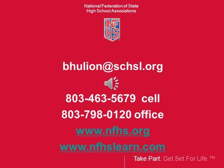 Take Part. Get Set For Life.™ National Federation of State High School Associations 803-463-5679 cell 803-798-0120 office