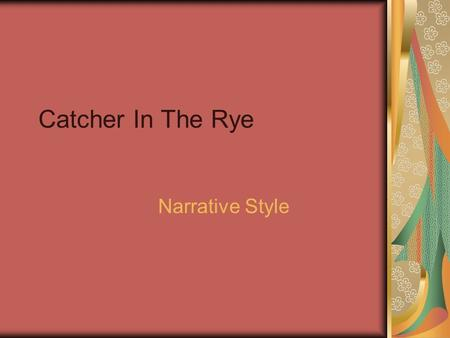 Catcher In The Rye Narrative Style.