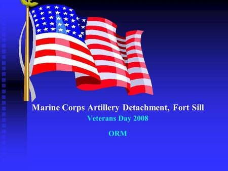 Marine Corps Artillery Detachment, Fort Sill Veterans Day 2008 ORM.