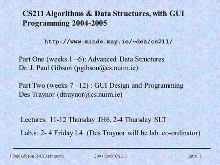 J Paul Gibson, NUI Maynooth 2004/2005: CS211Intro. 1 CS211 Algorithms & Data Structures, with GUI Programming 2004-2005