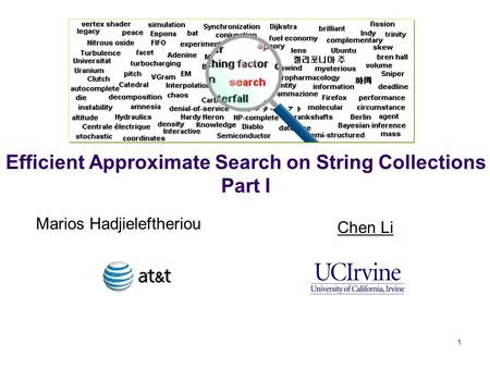 Efficient Approximate Search on String Collections Part I Marios Hadjieleftheriou Chen Li 1.