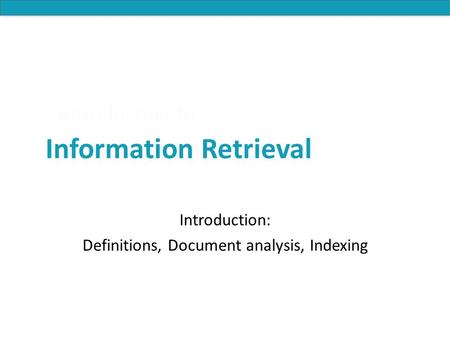 Introduction: Definitions, Document analysis, Indexing