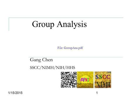 Group Analysis Gang Chen SSCC/NIMH/NIH/HHS 11/15/2015 File: GroupAna.pdf.