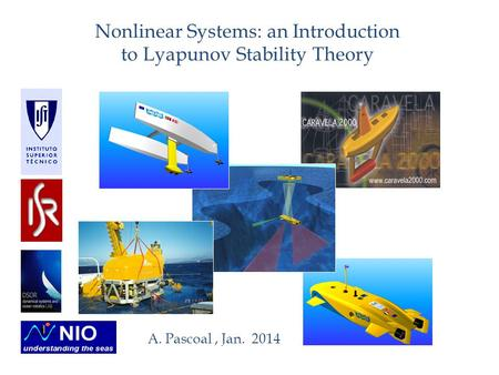 Nonlinear Systems: an Introduction to Lyapunov Stability Theory A. Pascoal, Jan. 2014.