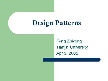Design Patterns Feng Zhiyong Tianjin University Apr 9, 2005.